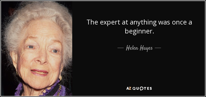 Quate 'The expert at anything was once a beginner'